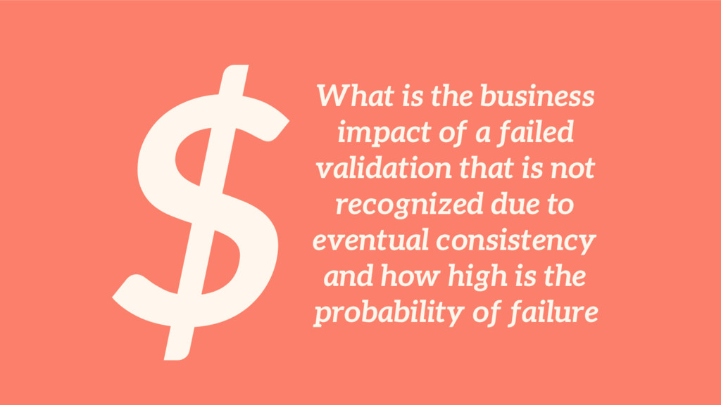 $What is the business impact of a failed valida...