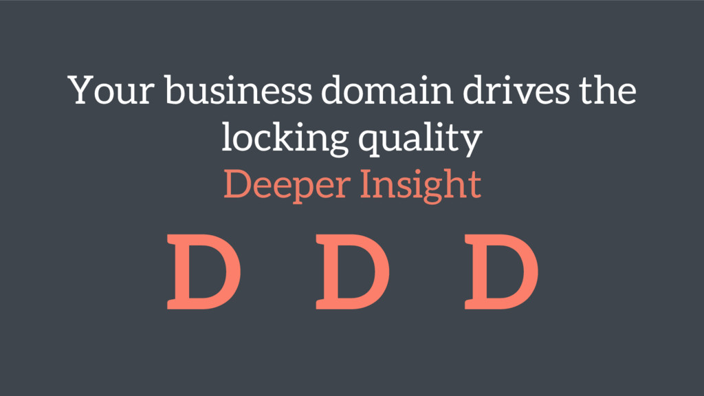 Your business domain drives the locking quality...