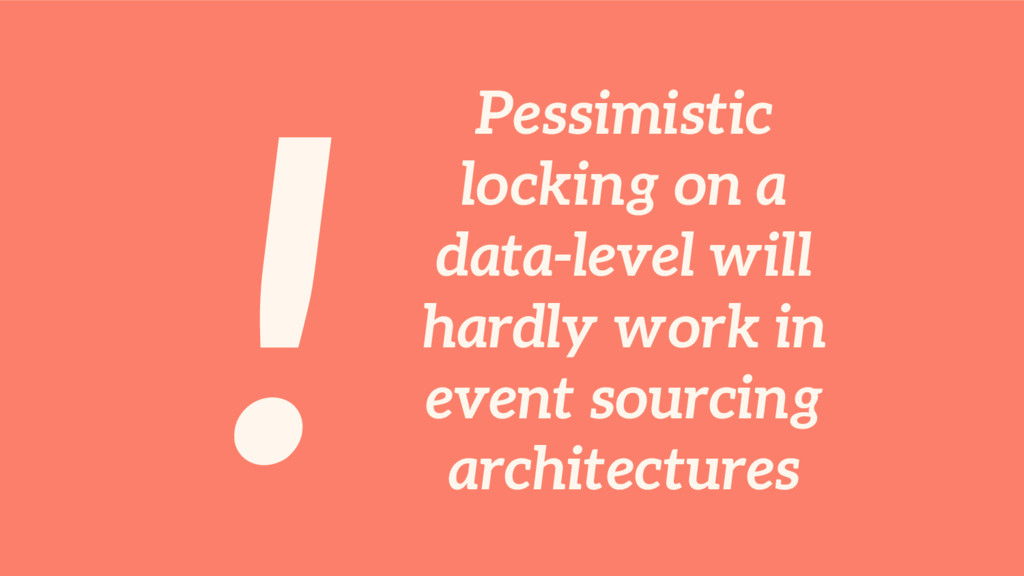! Pessimistic locking on a data-level will hard...