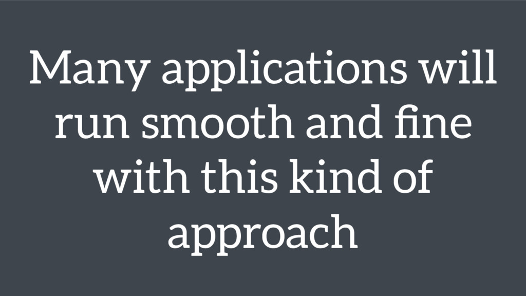 Many applications will run smooth and fine with ...
