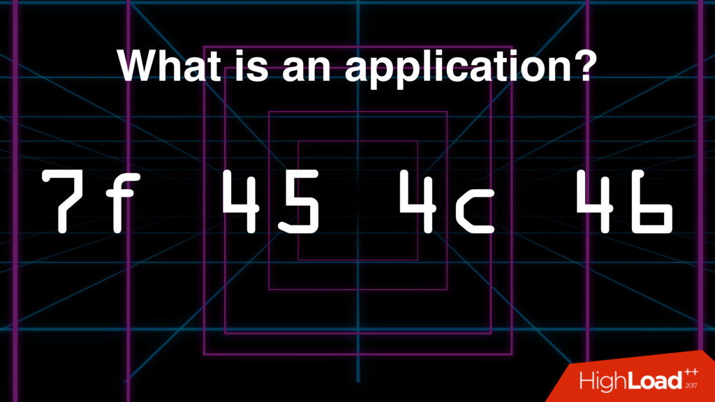 What is an application? 7f 45 4c 46