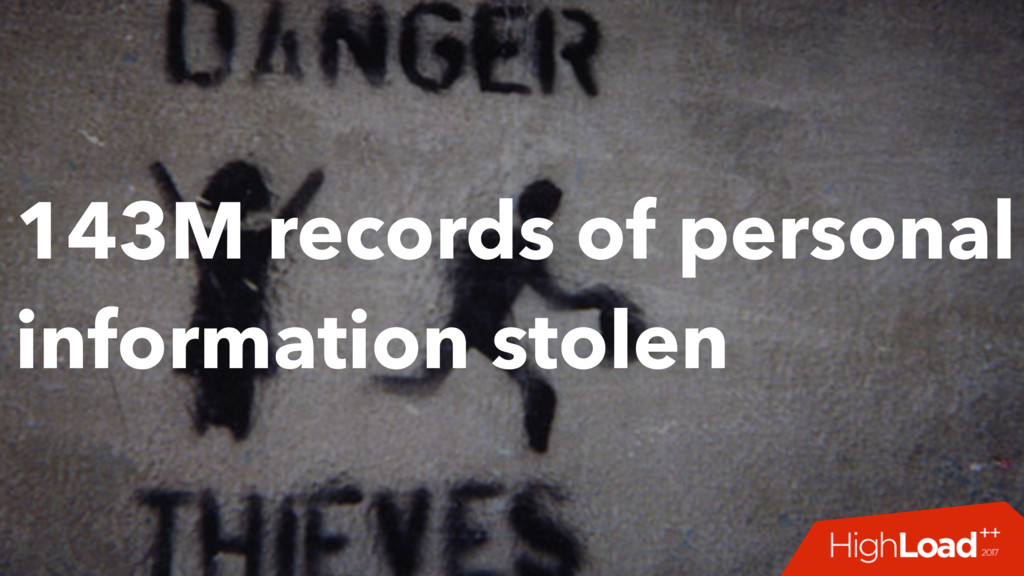 143M records of personal information stolen