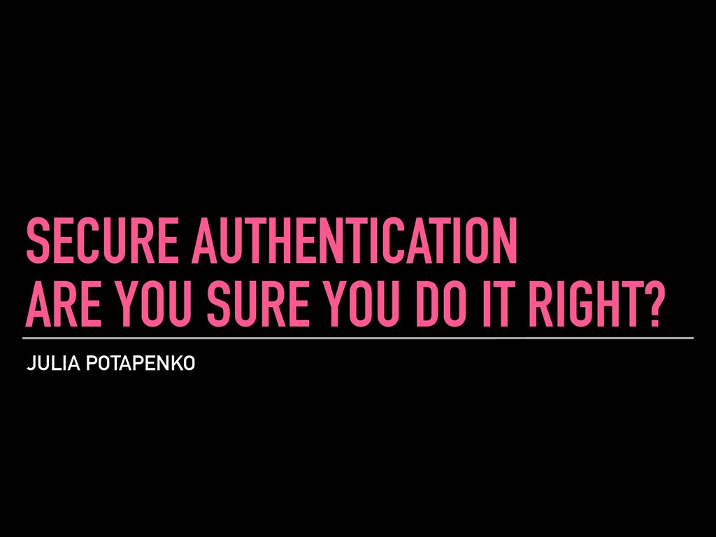 JULIA POTAPENKO SECURE AUTHENTICATION ARE YOU S...