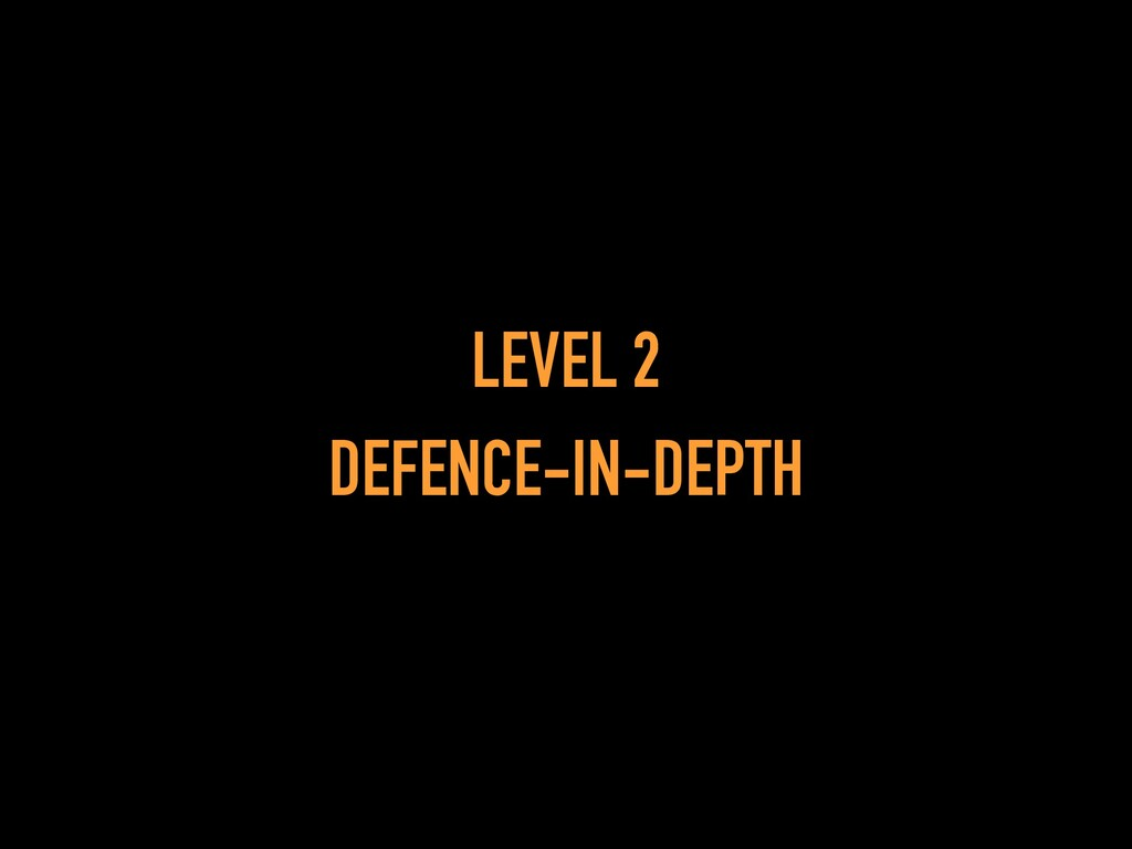 LEVEL 2 DEFENCE-IN-DEPTH