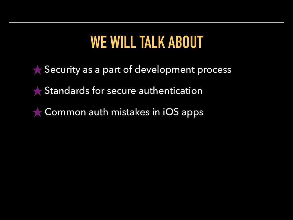 WE WILL TALK ABOUT ★ Security as a part of deve...
