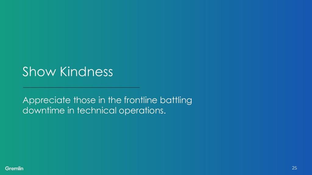 Show Kindness Appreciate those in the frontline...