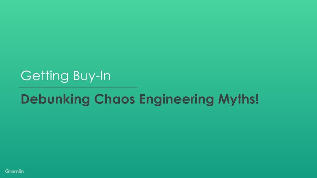 Getting Buy-In Debunking Chaos Engineering Myth...