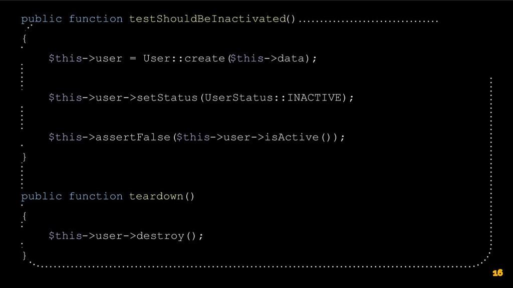 16 public function testShouldBeInactivated () {...