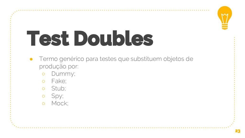 Test Doubles ● Termo genérico para testes que s...