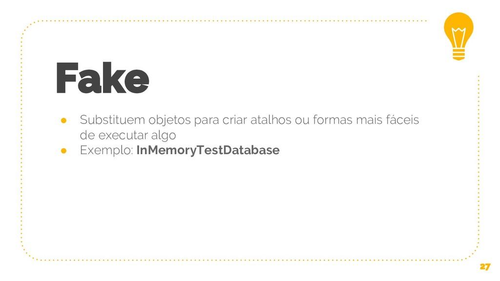 Fake ● Substituem objetos para criar atalhos ou...