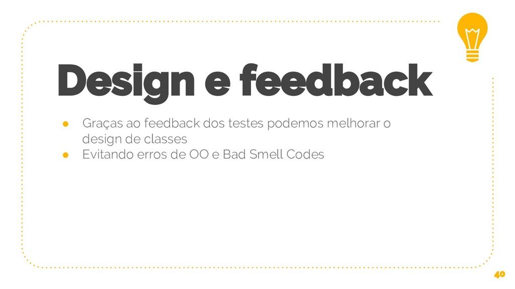 Design e feedback ● Graças ao feedback dos test...