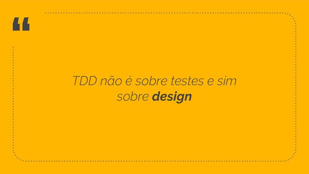""""""" 10 TDD não é sobre testes e sim sobre design"""