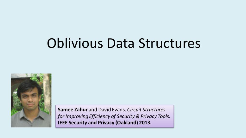 Oblivious Data Structures Samee Zahur and David...