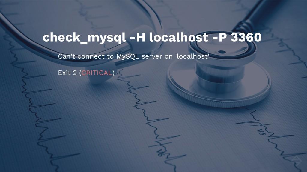 check_mysql -H localhost -P 3360 Can't connect ...