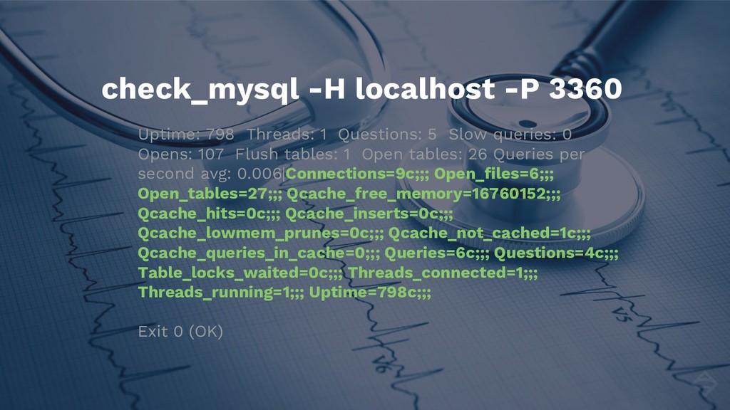check_mysql -H localhost -P 3360 Uptime: 798 Th...