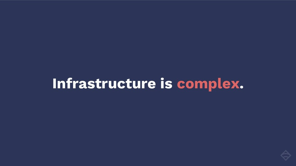 Infrastructure is complex.