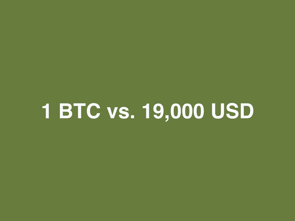 1 BTC vs. 19,000 USD