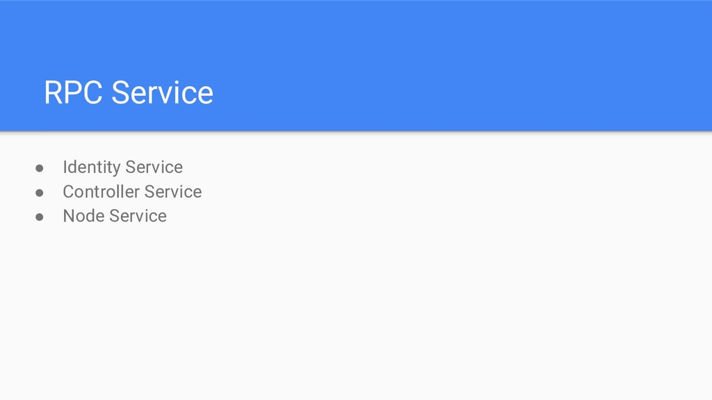 ● Identity Service ● Controller Service ● Node ...