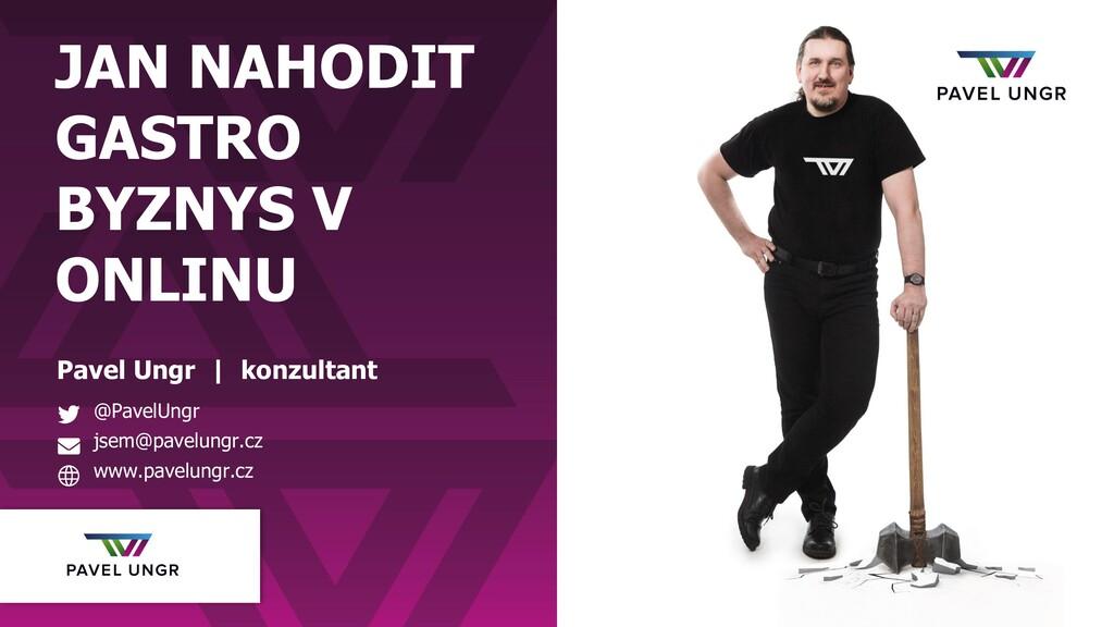 JAN NAHODIT GASTRO BYZNYS V ONLINU Pavel Ungr |...