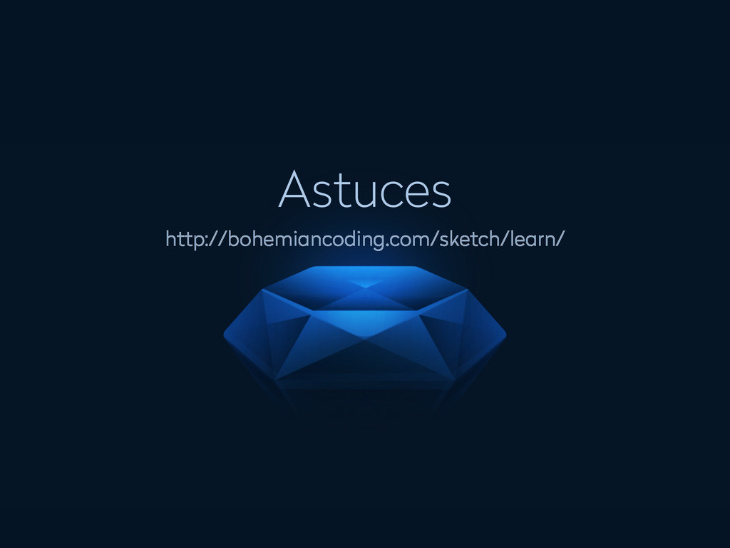 Astuces http://bohemiancoding.com/sketch/learn/