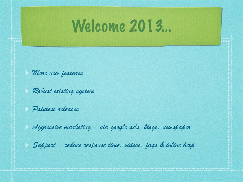 Welcome 2013... More new features Robust existi...