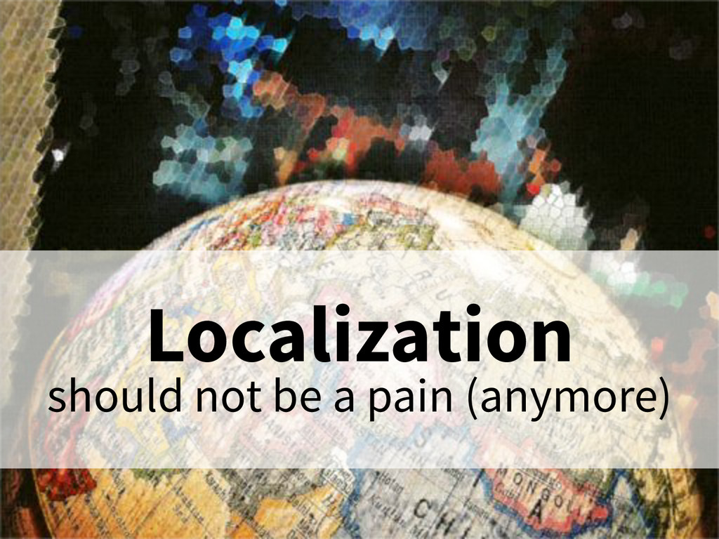Localization should not be a pain (anymore)