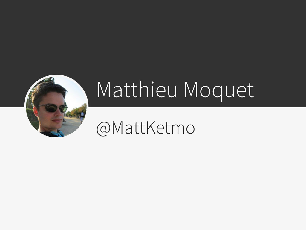 Matthieu Moquet @MattKetmo