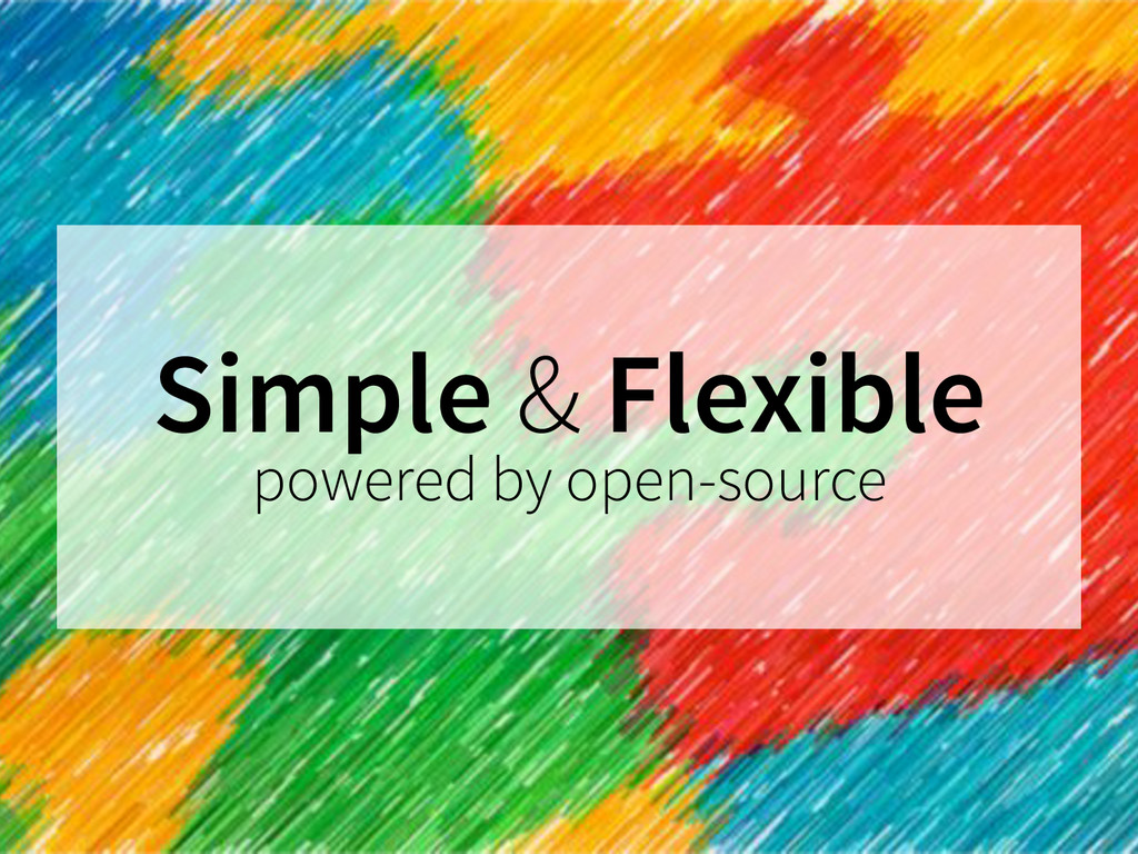 Simple & Flexible powered by open-source