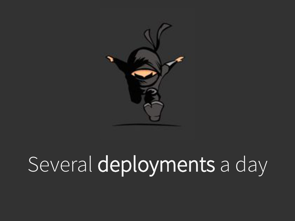 Several deployments a day
