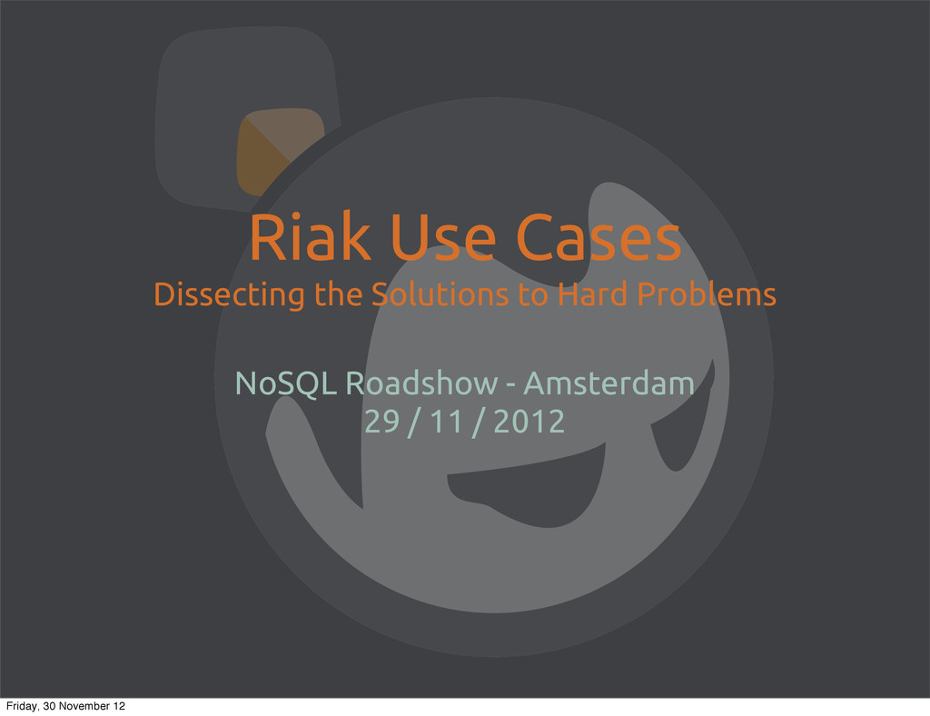 Riak Use Cases Dissecting the Solutions to Hard...