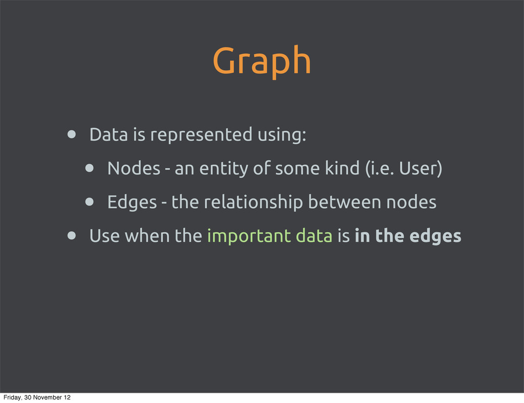 Graph • Data is represented using: • Nodes - an...