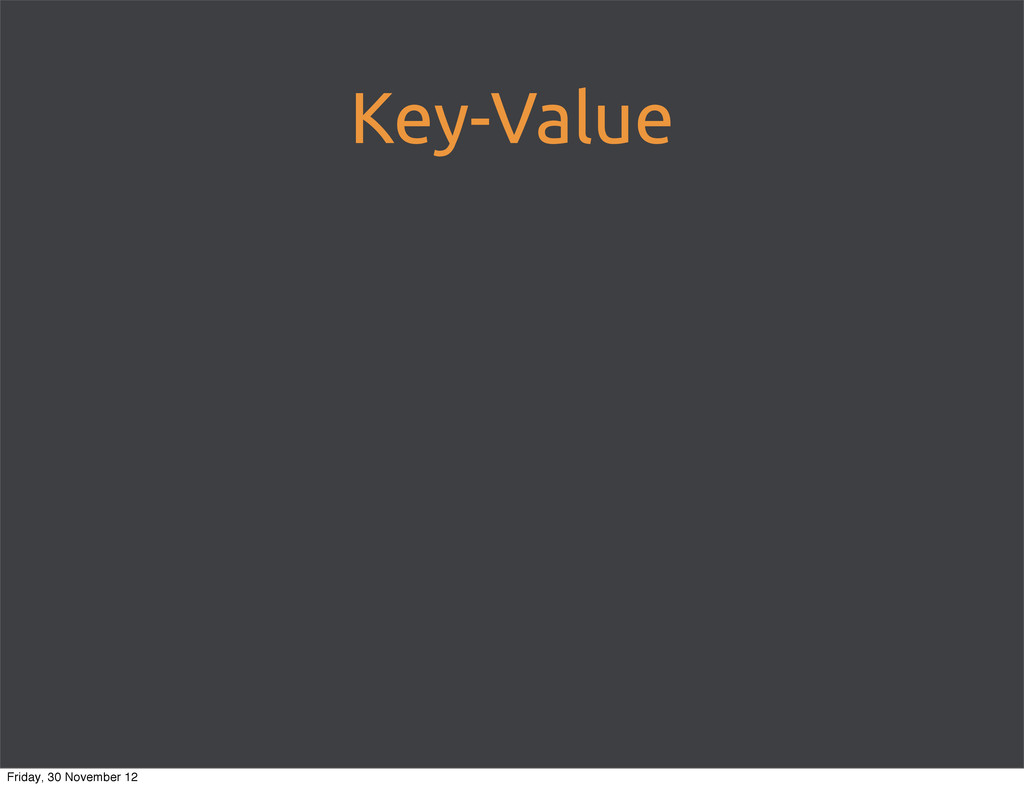 Key-Value Friday, 30 November 12