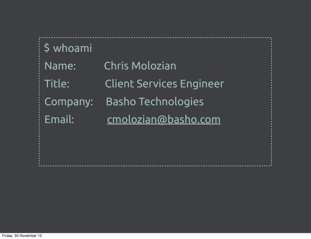 whoami $ Name: Chris Molozian Title: Client Ser...