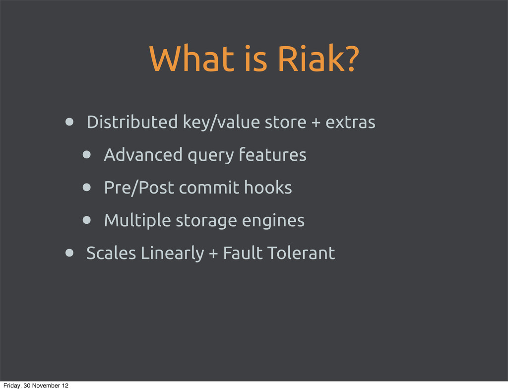 What is Riak? • Distributed key/value store + e...