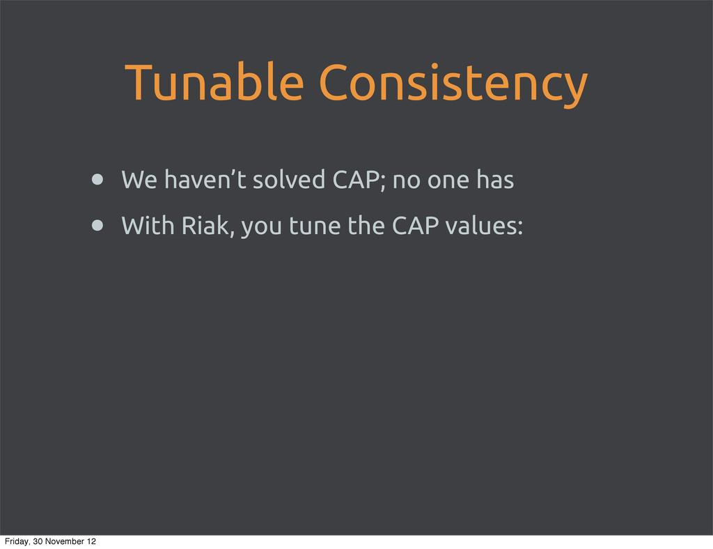 Tunable Consistency • We haven't solved CAP; no...