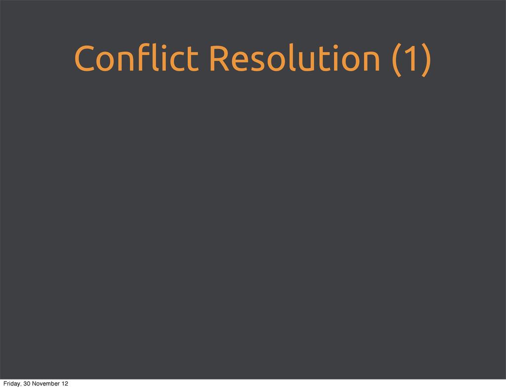 Con!ict Resolution (1) Friday, 30 November 12