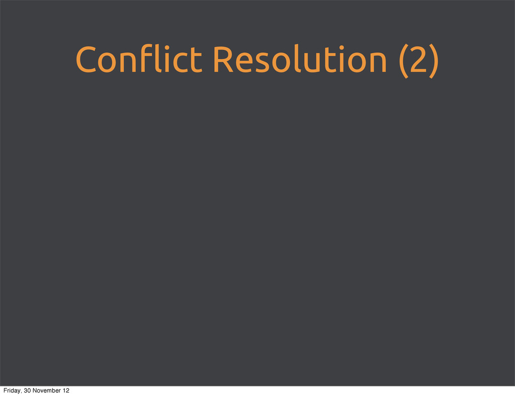 Con!ict Resolution (2) Friday, 30 November 12