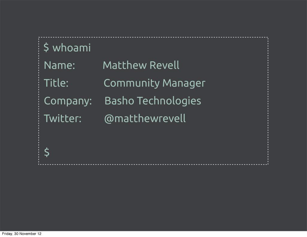 whoami $ Name: Matthew Revell $ Title: Communit...