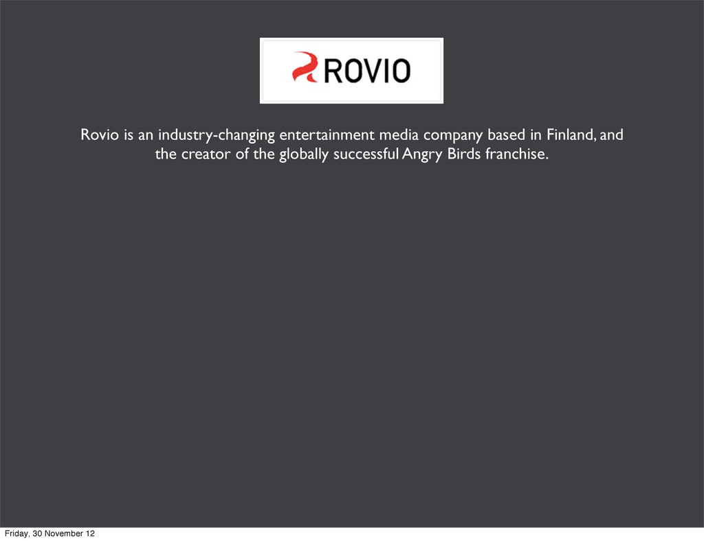 Rovio is an industry-changing entertainment med...