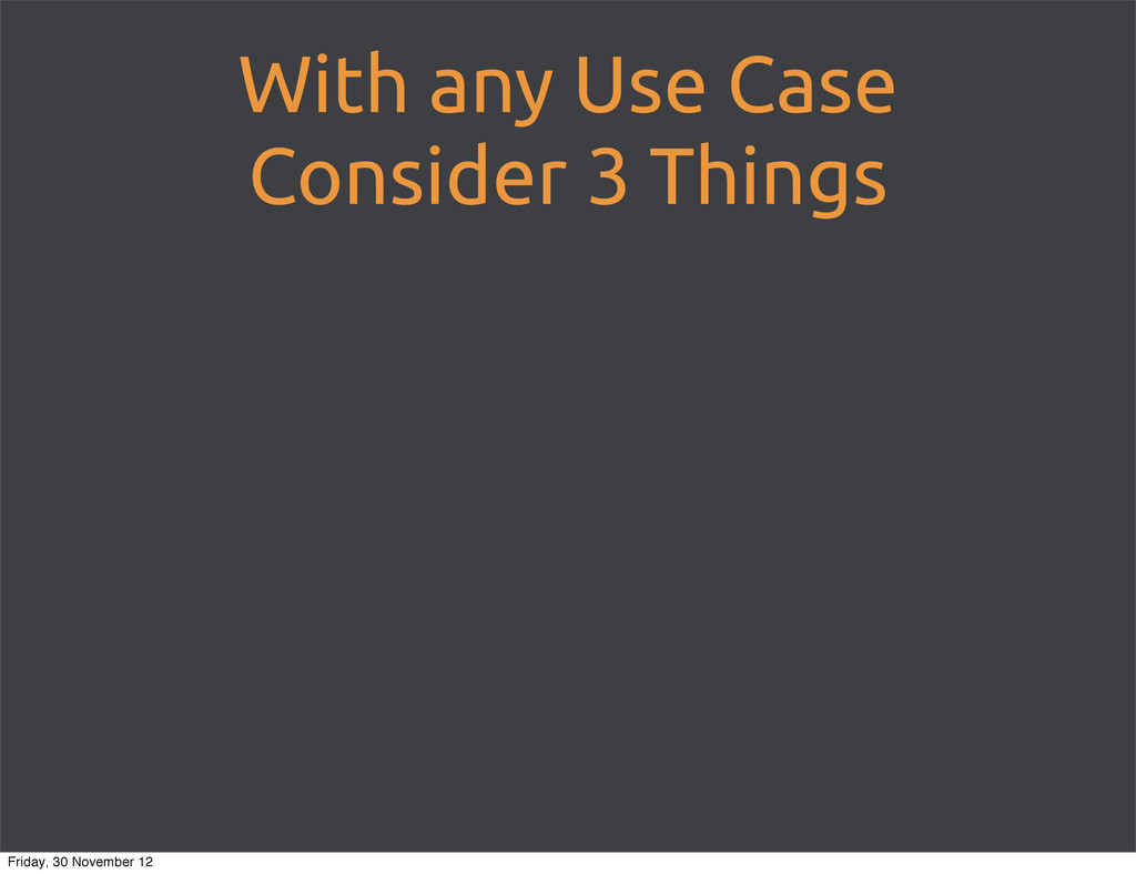 With any Use Case Consider 3 Things Friday, 30 ...