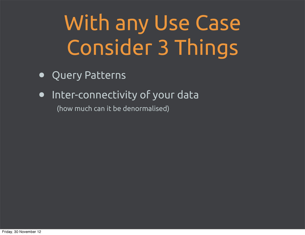 With any Use Case Consider 3 Things • Query Pat...