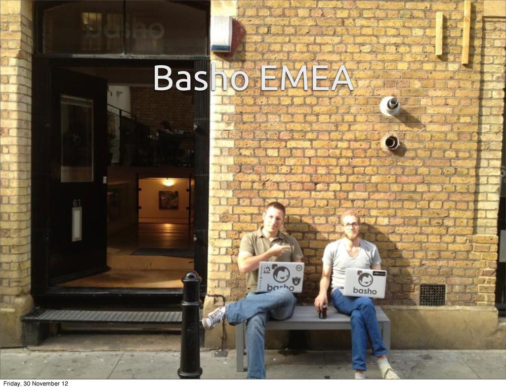 Basho EMEA Friday, 30 November 12
