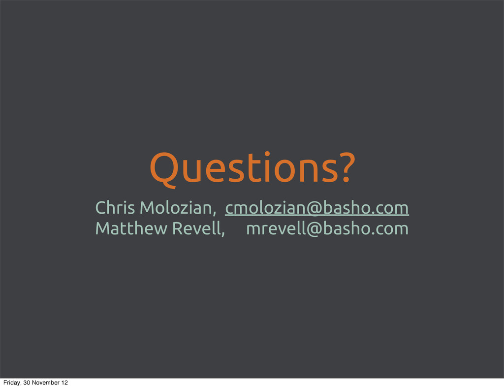 Questions? Chris Molozian, cmolozian@basho.com ...