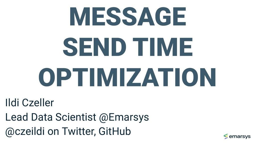 MESSAGE SEND TIME OPTIMIZATION Ildi Czeller Lea...