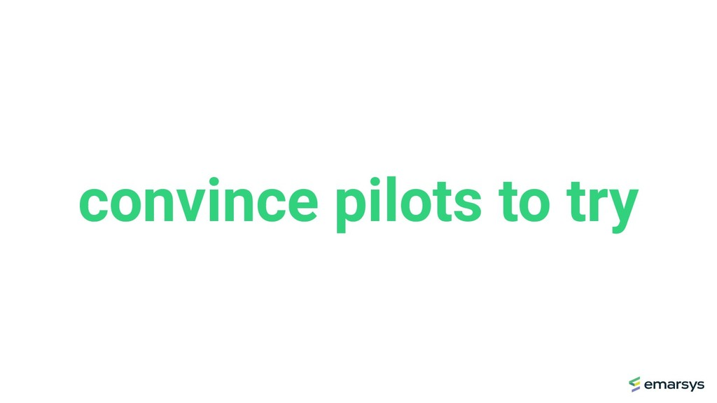 convince pilots to try