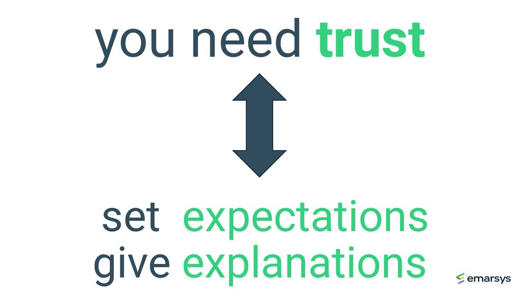 you need trust set expectations give explanatio...