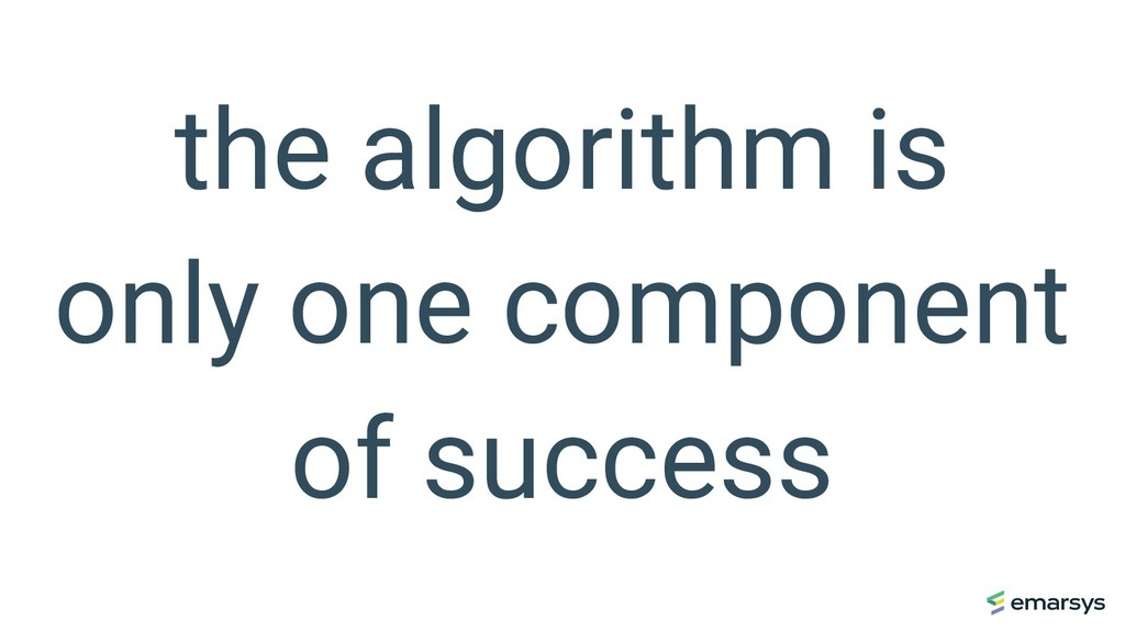 the algorithm is only one component of success