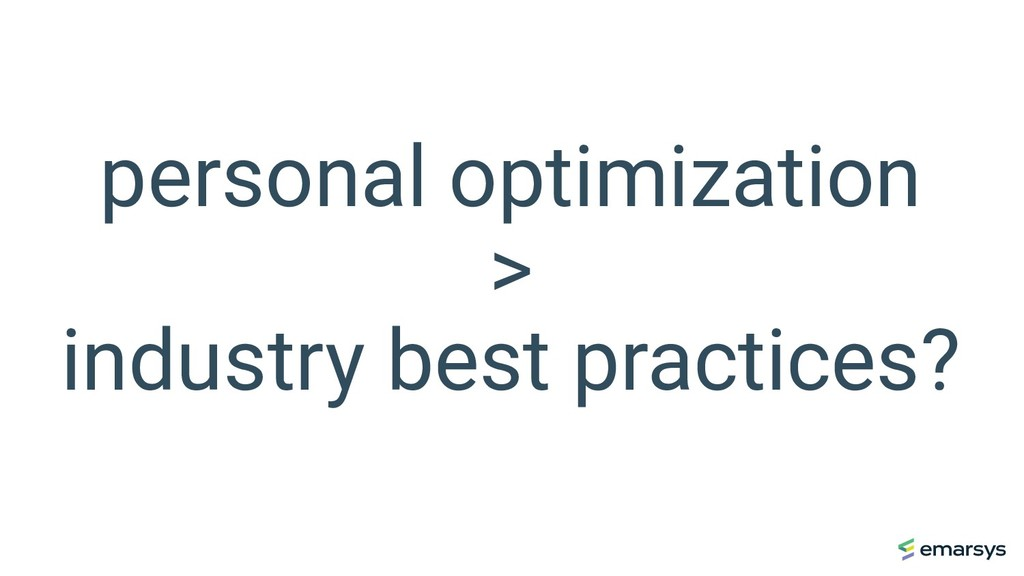 personal optimization > industry best practices?