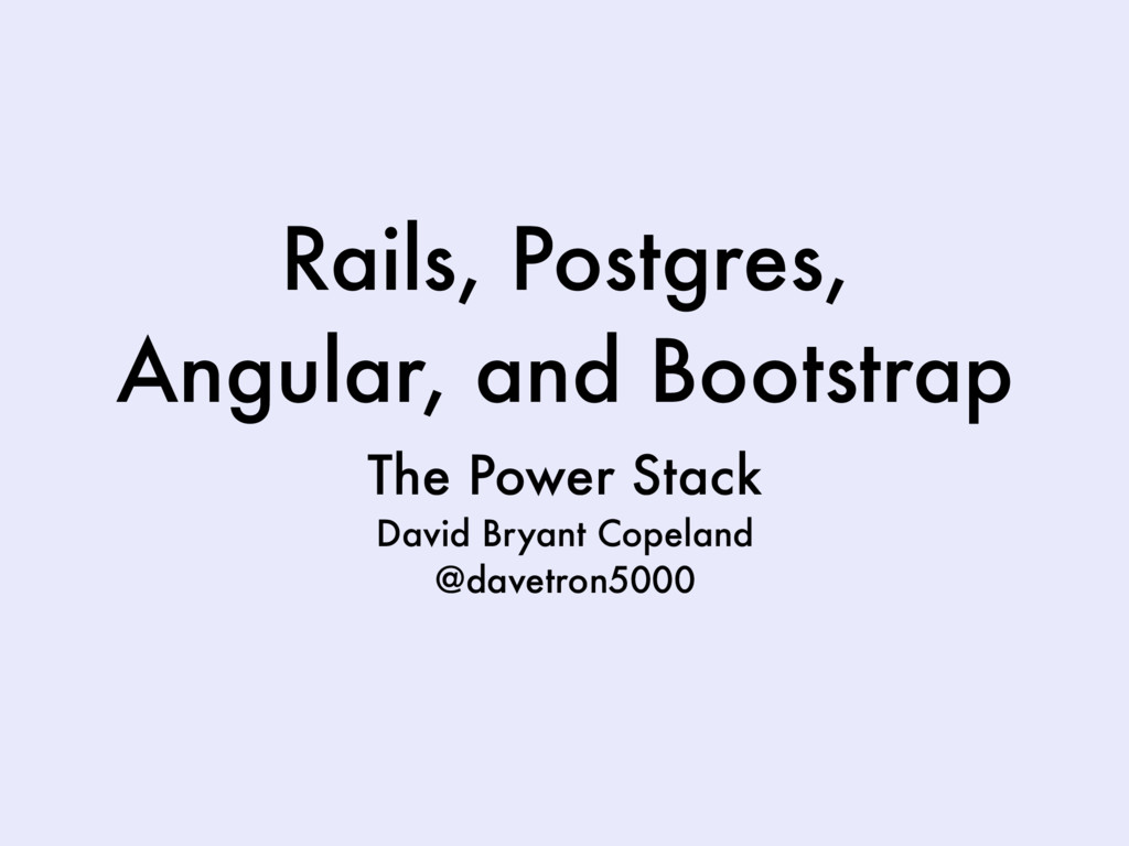Rails, Postgres, Angular, and Bootstrap The Pow...