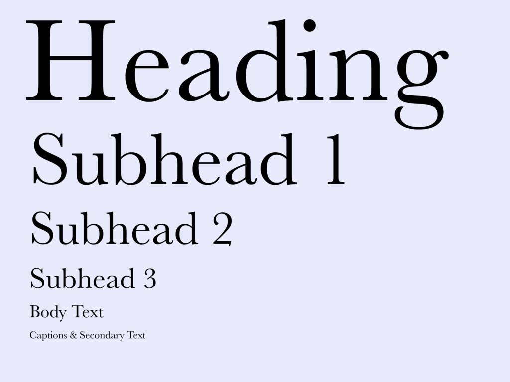 Subhead 1 Subhead 2 Subhead 3 Body Text Caption...